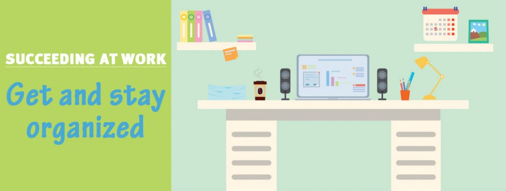 Ways to get and stay organized at work
